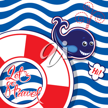Funny seasonal Card with blue whale on striped background. Lifebuoy shape frame with calligraphic words Lets go travel. Design for vacations and travel, greeting cards, posters and t-shirts printing.